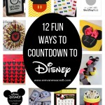 Kid Friendly: 12 Fun Ways to Countdown to Disney